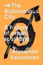 Vasudevan, Alexander The Autonomous City