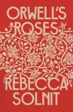 Rebecca (Y) Solnit, Orwell`s Roses