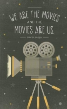 We Are the Movies and the Movies Are Us