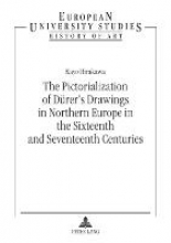 Hirakawa, Kayo The Pictorialization of Dürer`s Drawings in Northern Europe in the Sixteenth and Seventeenth Centuries