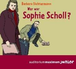 Sichtermann, Barbara Wer war Sophie Scholl?