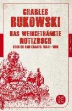 Bukowski, Charles Das weingetränkte Notizbuch