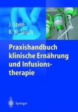 Stein, J.,   Jauch, K. -W. Praxishandbuch klinische Ernährung und Infusionstherapie