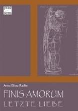 Radke, Anna Elissa Finis Amorum. Letzte Liebe