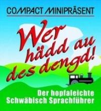 Schubert, Wolfgang Compact Miniprsent. Wer hdd au des dengd!