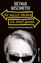 Wischmeyer, Dietmar Ihr müsst bleiben, ich darf gehen
