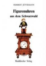 Jüttemann, Herbert Figurenuhren aus dem Schwarzwald