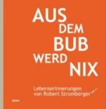 Stromberger, Robert Aus dem Bub werd nix