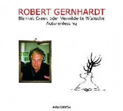 Gernhardt, Robert Blanket Creek oder Verwilderte Wünsche