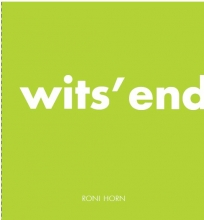 Michelle White , Roni Horn. Wits` End