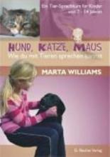 Williams, Marta Hund, Katze, Maus - Wie du mit Tierensprechen kannst