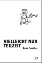 Combo, Tom Vielleicht nur Teilzeit