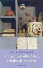 Jean Pierre  Rawie Vroeger was alles beter, behalve de tandarts