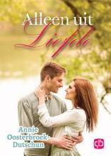 Annie  Oosterbroek-Dutschun Alleen uit liefde - grote letter uitgave