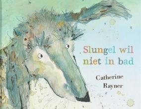Catherine  Rayner Slungel wil niet in bad