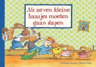 Christiane  Hansen, Sabine  Praml Als zeven kleine haasjes moeten gaan slapen