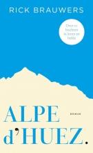 Rick  Brauwers Alpe d`Huez - roman over 21 bochten in leven en liefde