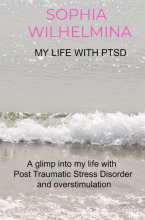 Sophia Wilhelmina , My life with PTSD