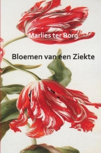 Marlies  ter Borg Bloemen van een Ziekte