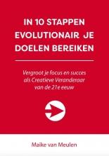 Maike van Meulen , IN 10 STAPPEN EVOLUTIONAIR JE DOELEN BEREIKEN