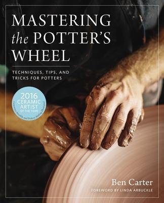 Ben Carter,Mastering the Potter`s Wheel