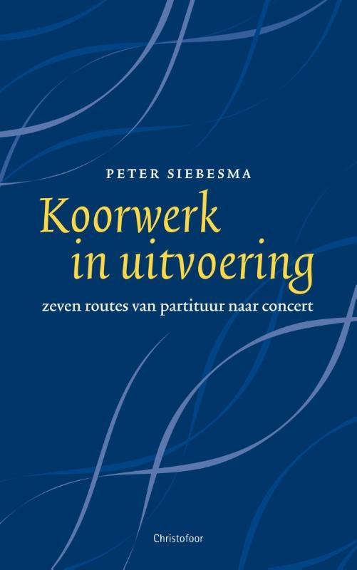 Peter Siebesma,Koorwerk in uitvoering