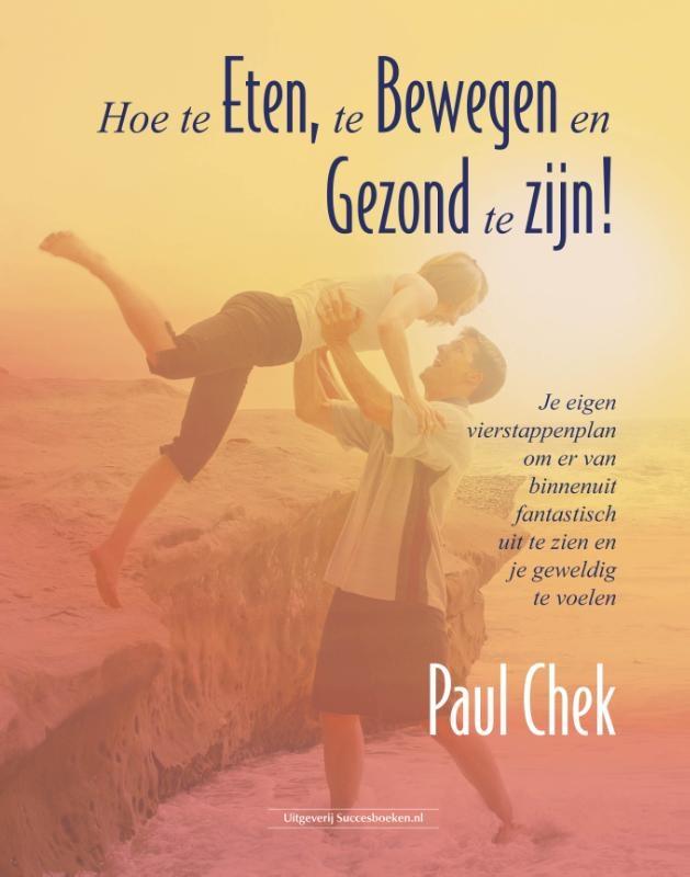 Paul Chek,Hoe te eten, te bewegen en gezond te zijn!
