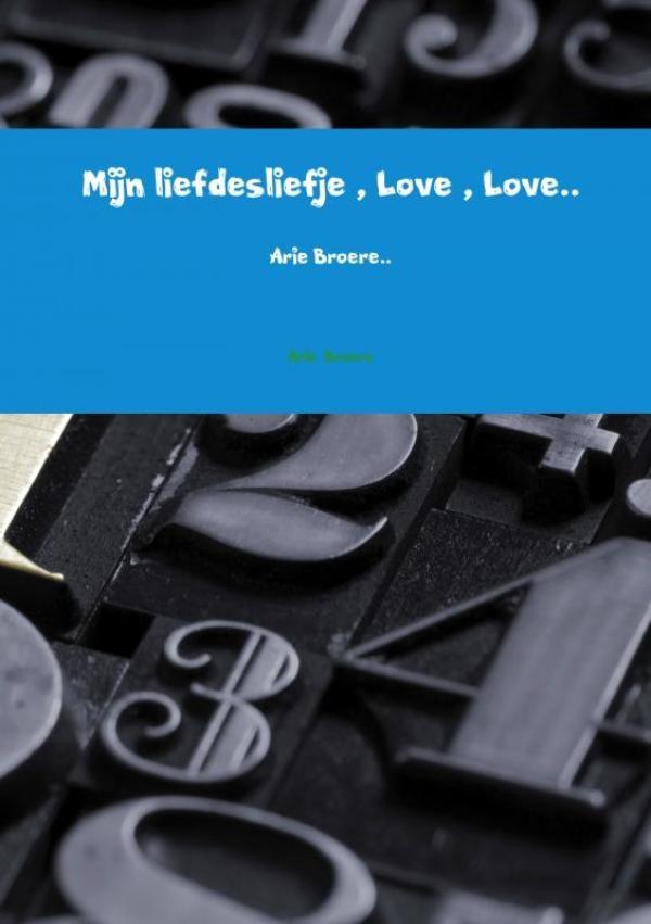 Arie Broere,Mijn liefdesliefje , Love , Love..