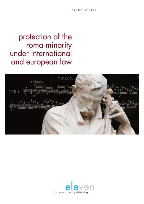 Anikó Szalai,Protection of the Roma minority under International and European Law