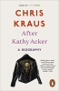 Chris  Kraus,After Kathy Acker