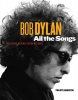Bob Dylan All the Songs,The Story Behind Every Track