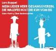 Ruppel, Lars,Mein lieber Herr Gesangsverein, die Waldfee holt die Kuh vom Eis