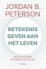 <b>Jordan  Peterson</b>,Betekenis geven aan het leven