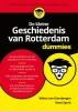 <b>Wilma van Giersbergen, René  Spork</b>,De kleine Geschiedenis van Rotterdam voor Dummies