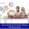 Rick  Hermanussen,How to become the best Project Manager