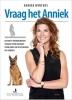<b>Anniek  Winters</b>,Vraag het Anniek - De meest voorkomende vragen over gedragsproblemen en oplossingen bij honden.