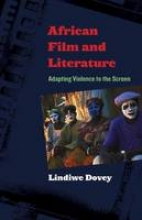 Dovey, Lindiwe African Film and Literature - Adapting Violence to the Screen