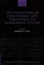 Kiss, Katalin The Evolution of Functional Left Peripheries in Hungarian Syntax