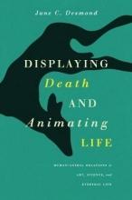 Desmond, Jane C. Displaying Death and Animating Life