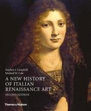Stephen J. Campbell,   Michael W. Cole A New History of Italian Renaissance Art