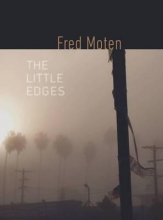 Moten, Fred The Little Edges