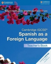 Manuel Capelo,   Victor Gonzalez,   Francisco Lara Cambridge IGCSE (R) Spanish as a Foreign Language Teacher`s Book