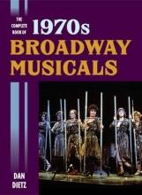 Dietz, Dan The Complete Book of 1970s Broadway Musicals