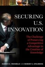 Tromblay, Darren E.,   Spelbrink, Robert G. Securing U.S. Innovation