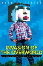 Cheverton, Mark Invasion of the Overworld: a Gameknight999 Adventure