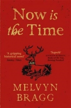 Bragg, Melvyn Now is the Time