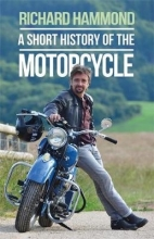 Richard Hammond A Short History of the Motorcycle