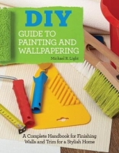 Light, Michael R. DIY Guide to Painting and Wallpapering