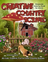 Barns, Genevieve Creative Country Scenes Grayscale Coloring Book for Adults: 40 Cute, Creative, Fun to Color Country Scenes with Farm Animals, Flowers, Barns, Cottages