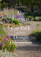 Wilson, Kendra My Garden is a Car Park